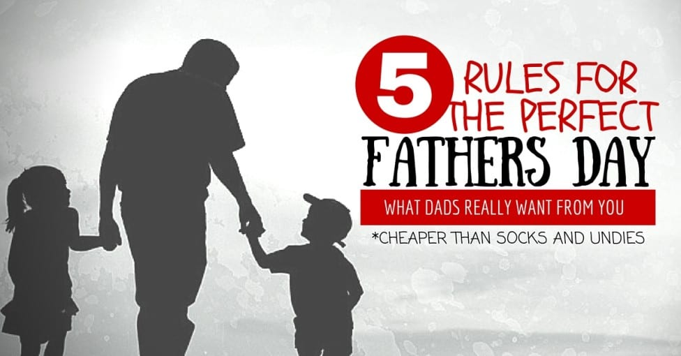5 rules for the perfect fathers day